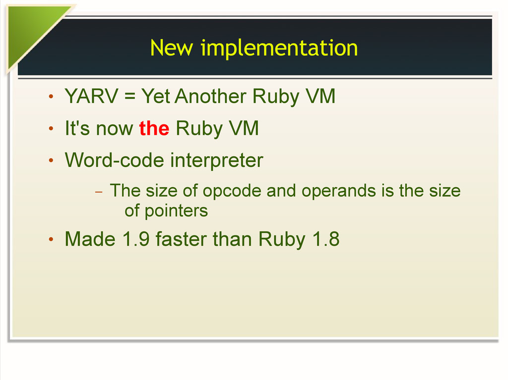 New implementation ● YARV = Yet Another Ruby VM...