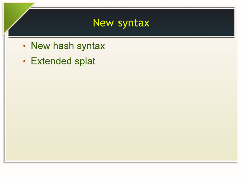 New syntax ● New hash syntax ● Extended splat