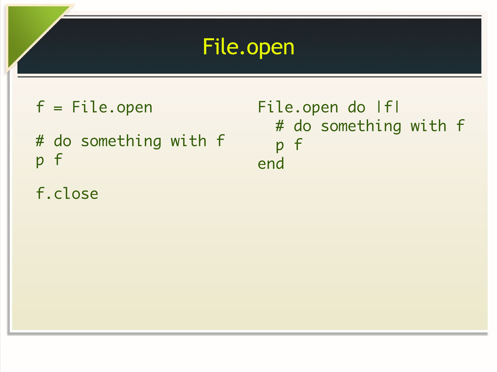 File.open f = File.open # do something with f p...