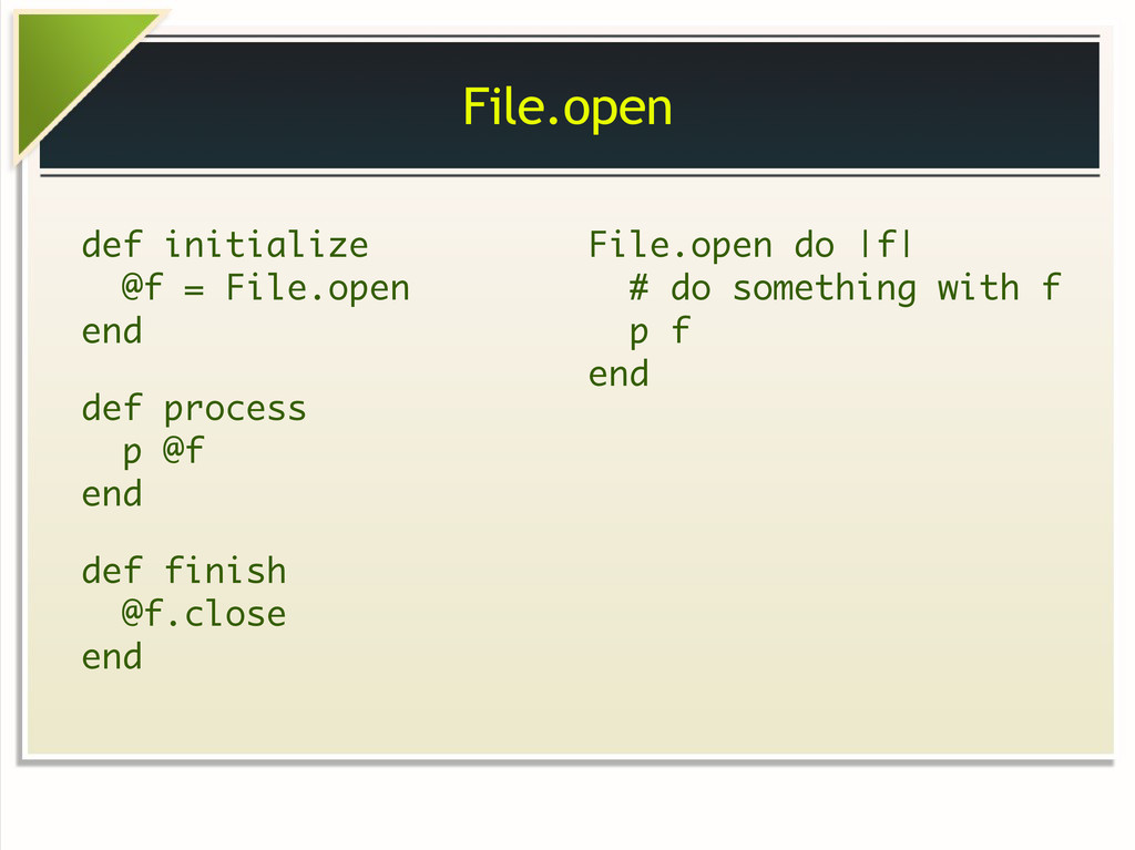File.open def initialize @f = File.open end def...