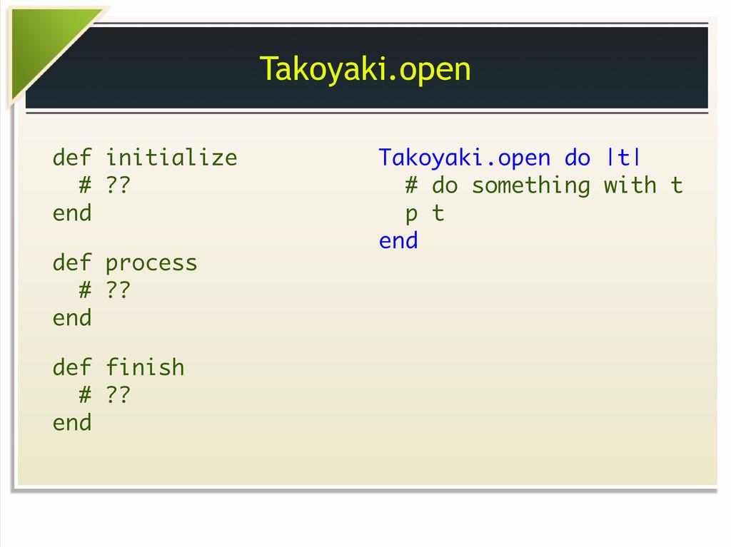 Takoyaki.open def initialize # ?? end def proce...