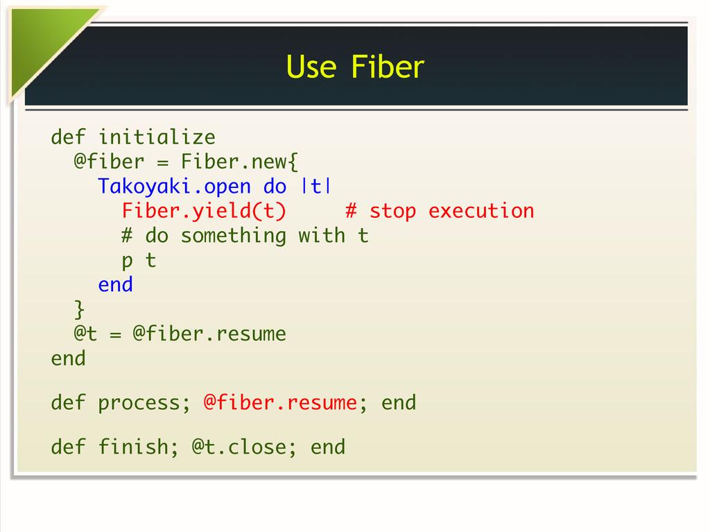 Use Fiber def initialize @fiber = Fiber.new{ Ta...
