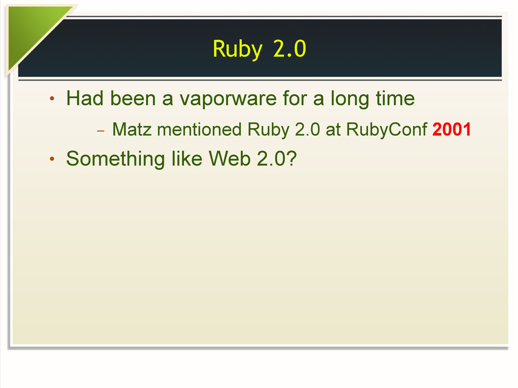 Ruby 2.0 ● Had been a vaporware for a long time...