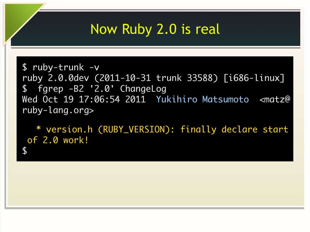 Now Ruby 2.0 is real $ ruby-trunk -v ruby 2.0.0...