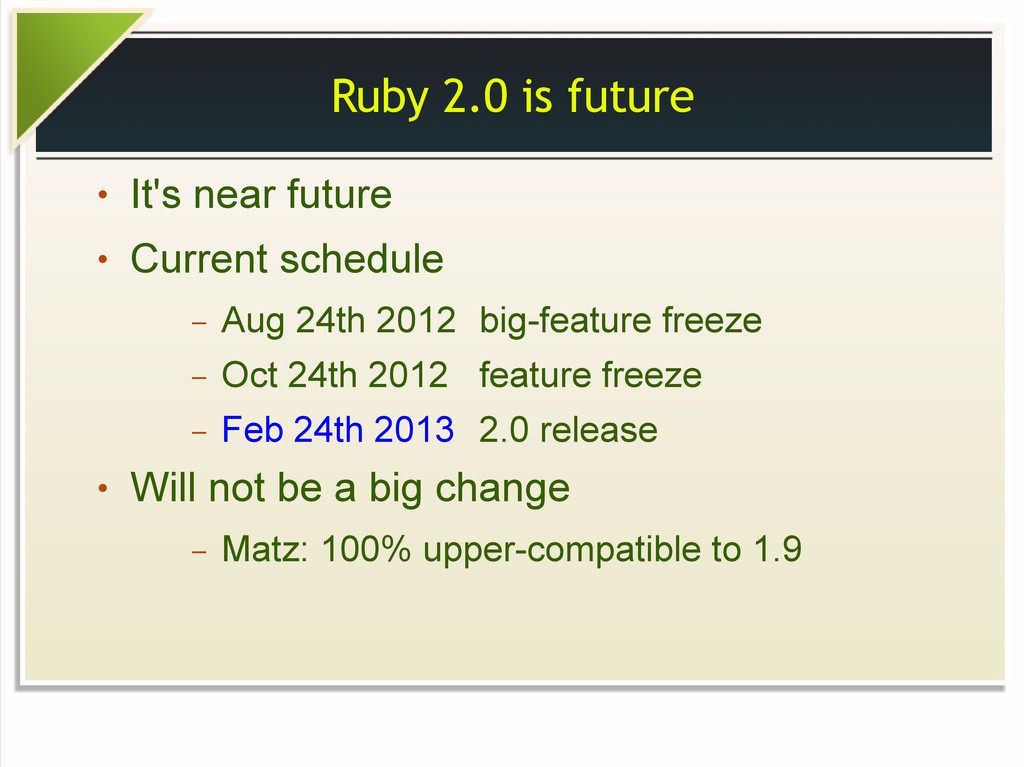 Ruby 2.0 is future ● It's near future ● Current...