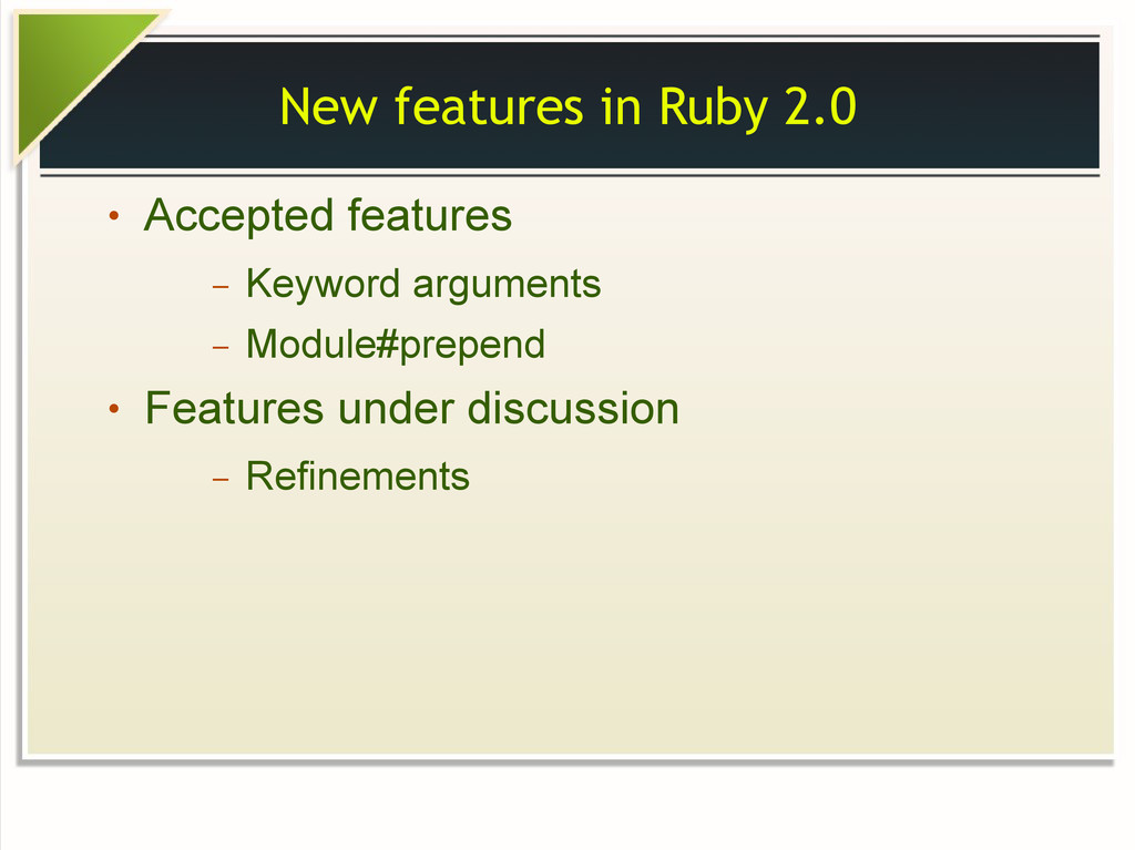 New features in Ruby 2.0 ● Accepted features – ...
