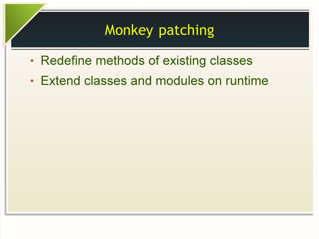 Monkey patching ● Redefine methods of existing ...