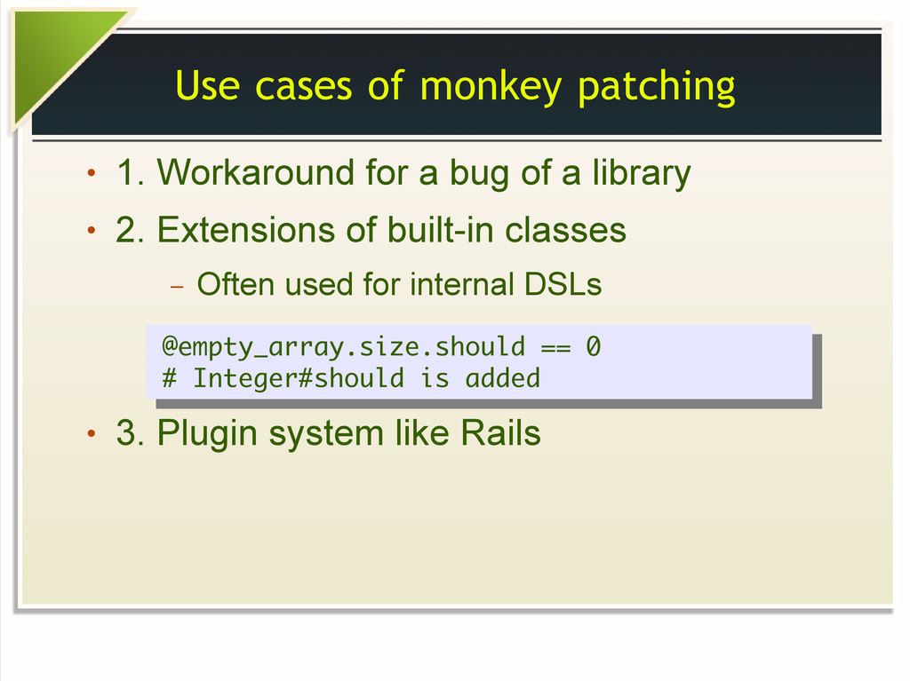 Use cases of monkey patching ● 1. Workaround fo...