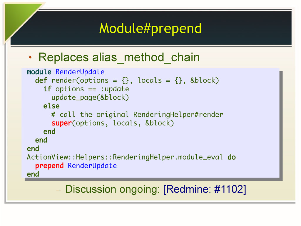 Module#prepend ● Replaces alias_method_chain ● ...