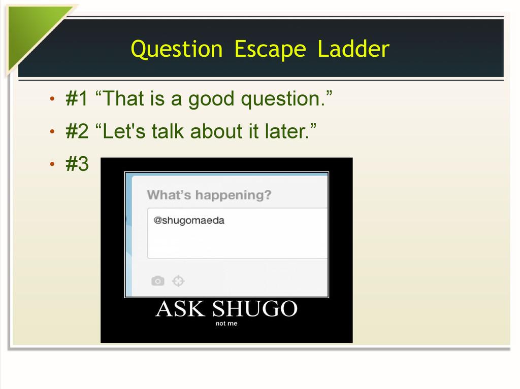 """Question Escape Ladder ● #1 """"That is a good que..."""