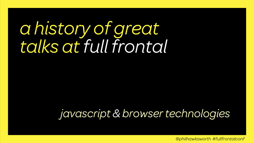 a history of great talks at full frontal javasc...