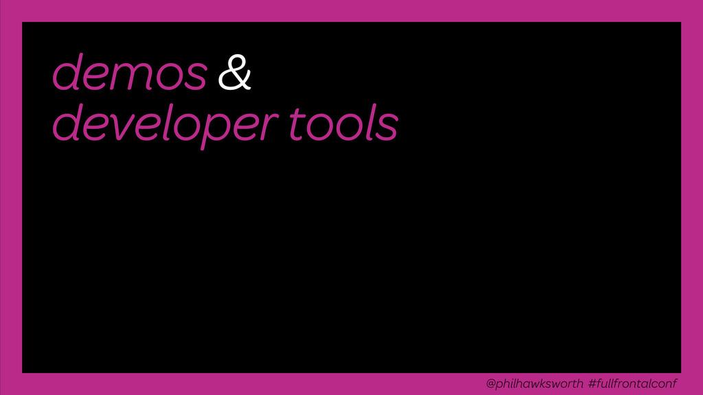 demos & developer tools @philhawksworth #fullfr...