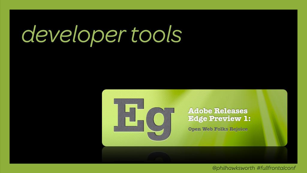 developer tools @philhawksworth #fullfrontalconf