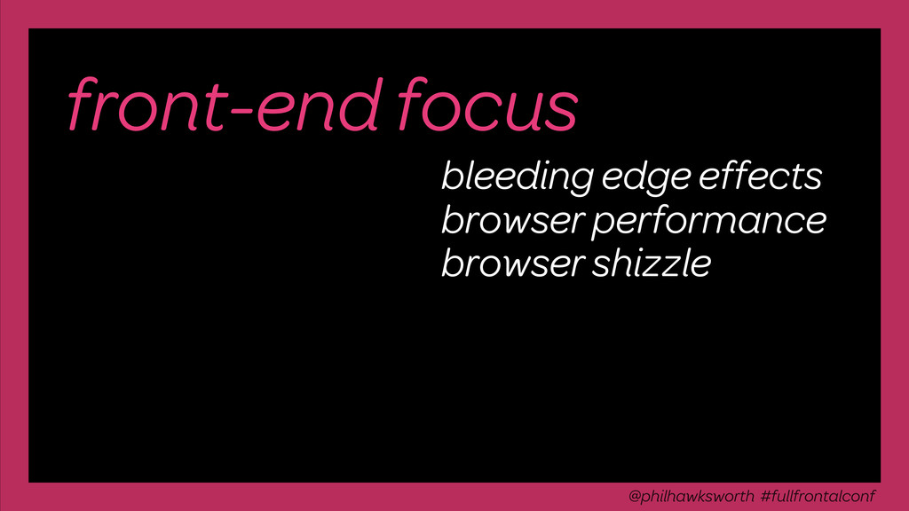 front-end focus bleeding edge effects browser p...