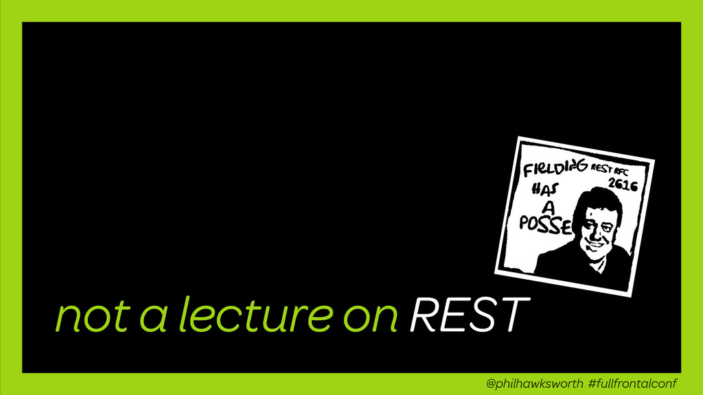 not a lecture on REST @philhawksworth #fullfron...
