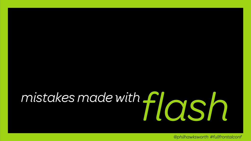 flash mistakes made with @philhawksworth #fullfr...
