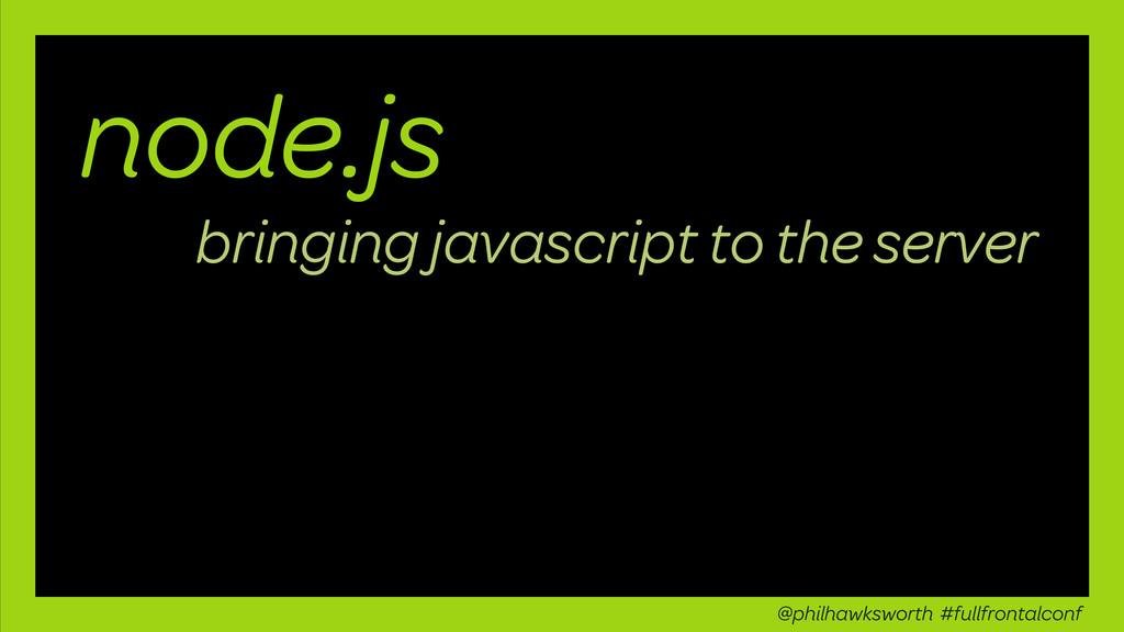 node.js bringing javascript to the server @phil...