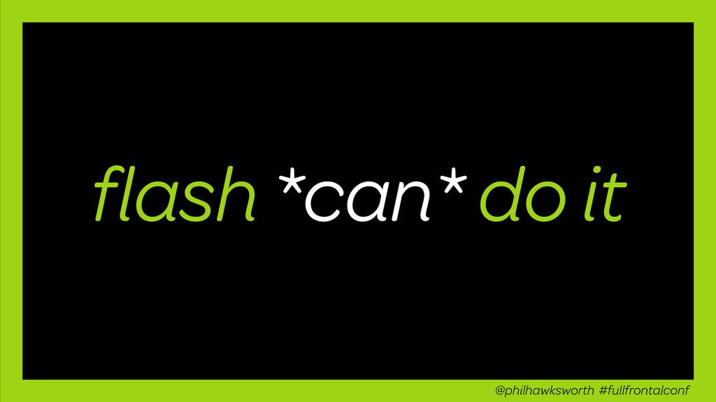 flash *can* do it @philhawksworth #fullfrontalco...