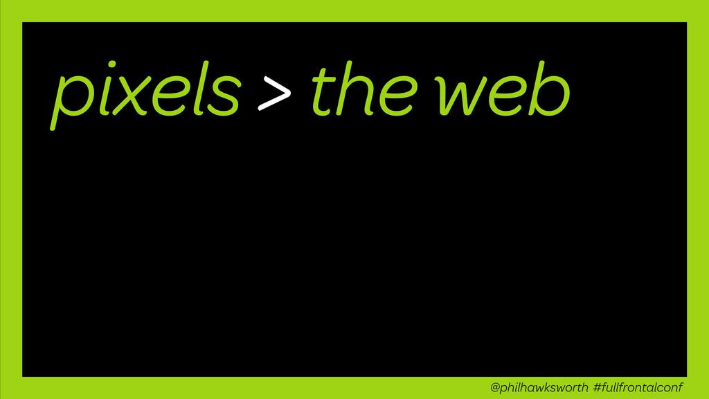 pixels > the web @philhawksworth #fullfrontalco...