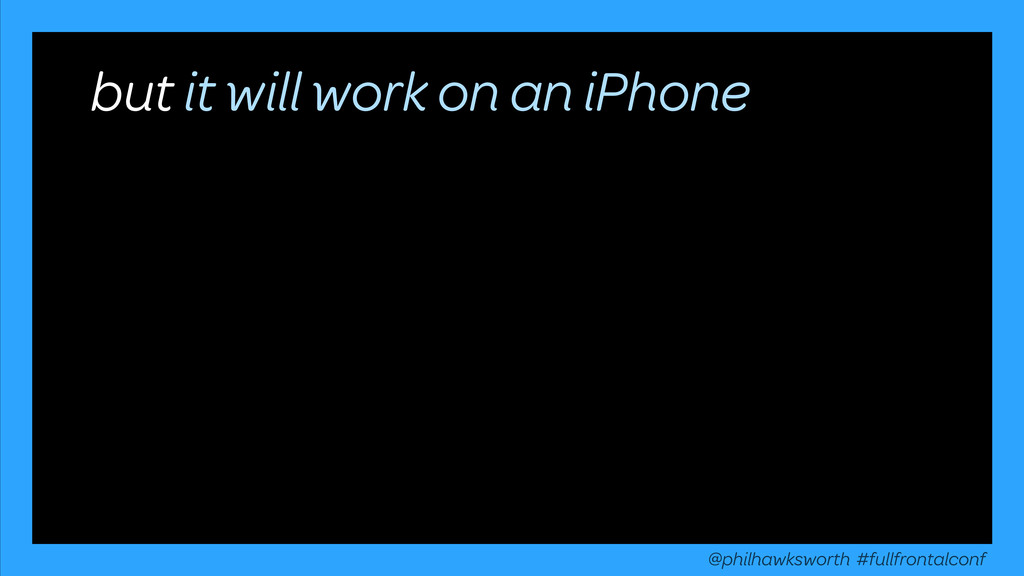 but it will work on an iPhone @philhawksworth #...