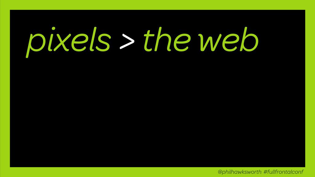 pixels the web > @philhawksworth #fullfrontalco...