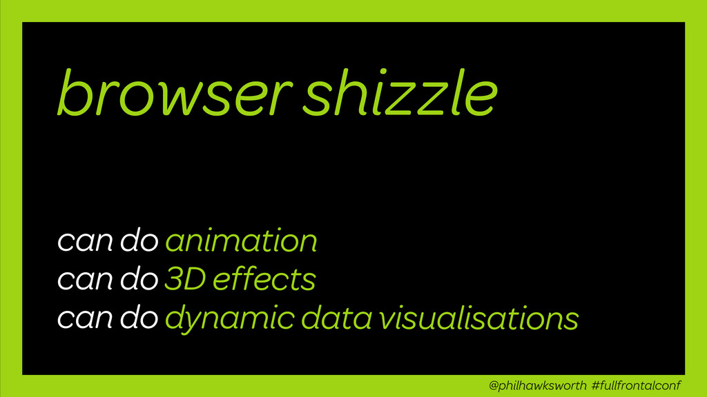 browser shizzle can do animation can do 3D effe...