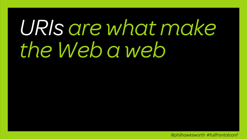URIs are what make the Web a web @philhawkswort...