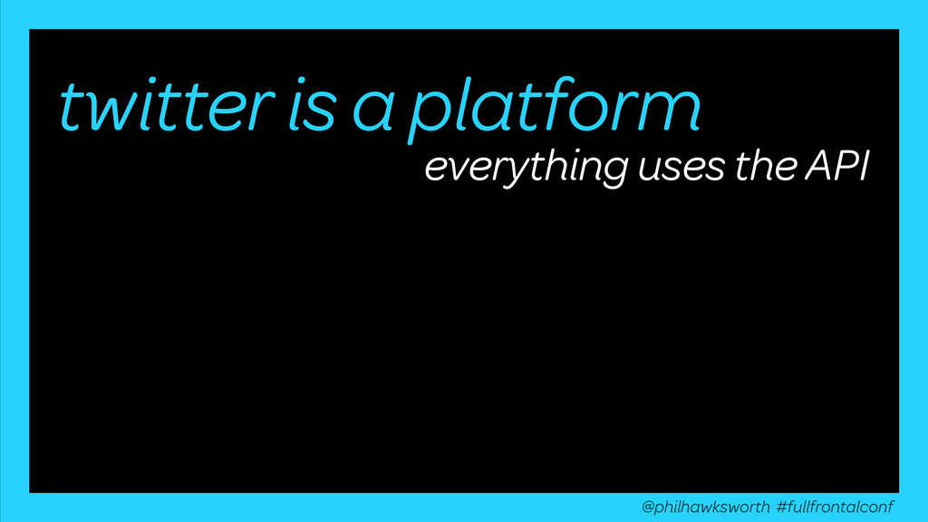 twitter is a platform everything uses the API @...
