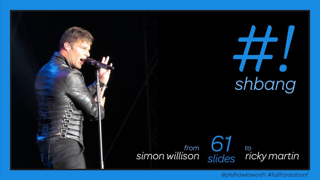 #! shbang 61 slides simon willison ricky martin...