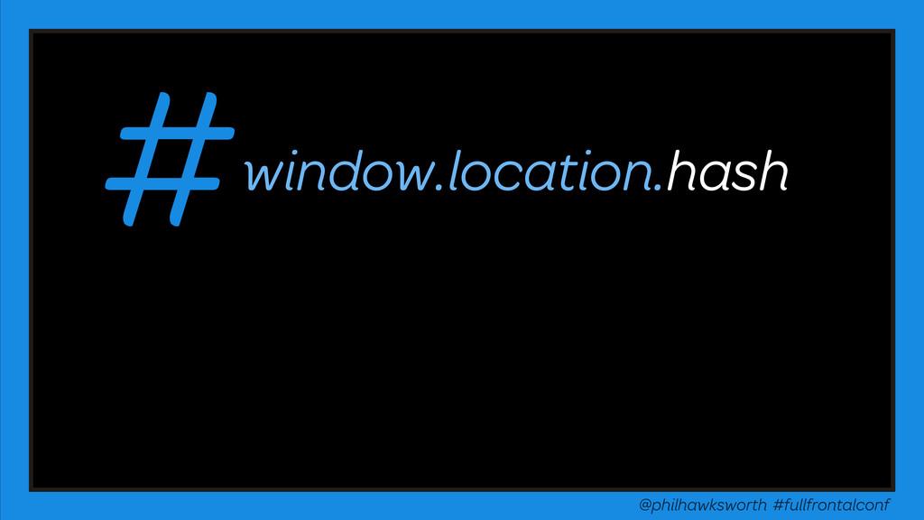 # @philhawksworth #fullfrontalconf window.locat...