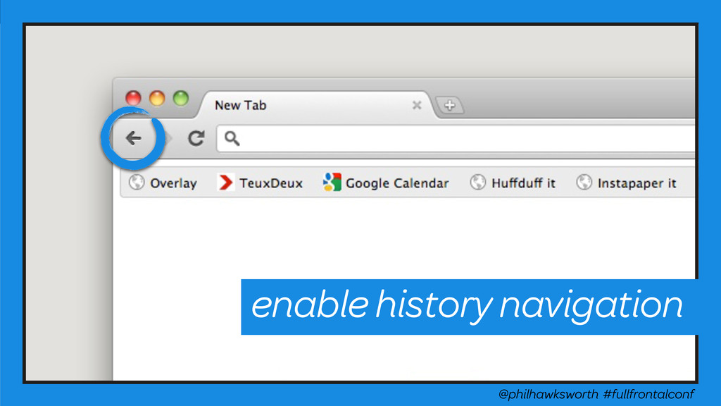 @philhawksworth #fullfrontalconf enable history...