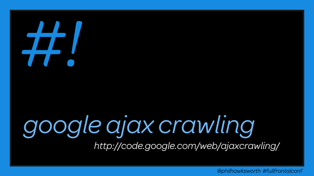 @philhawksworth #fullfrontalconf google ajax cr...