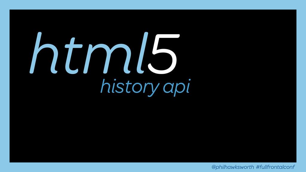 html5 @philhawksworth #fullfrontalconf history ...