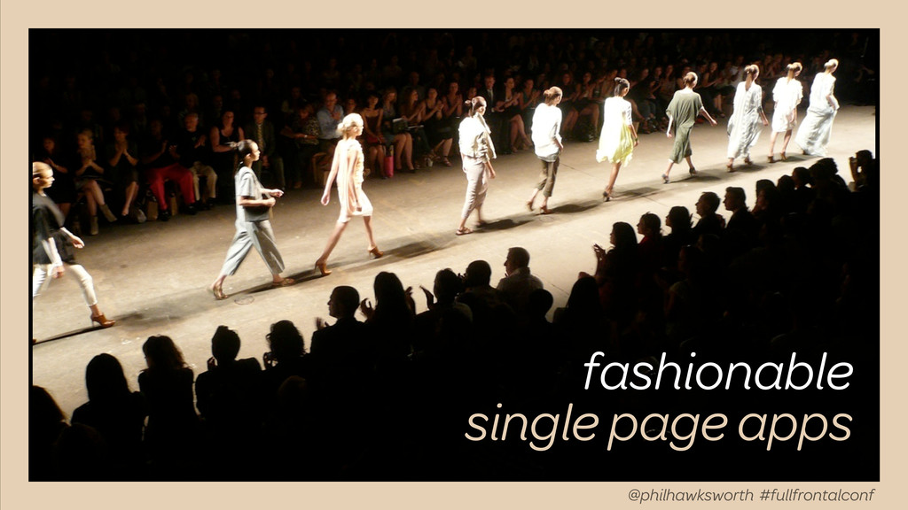 fashionable single page apps @philhawksworth #f...