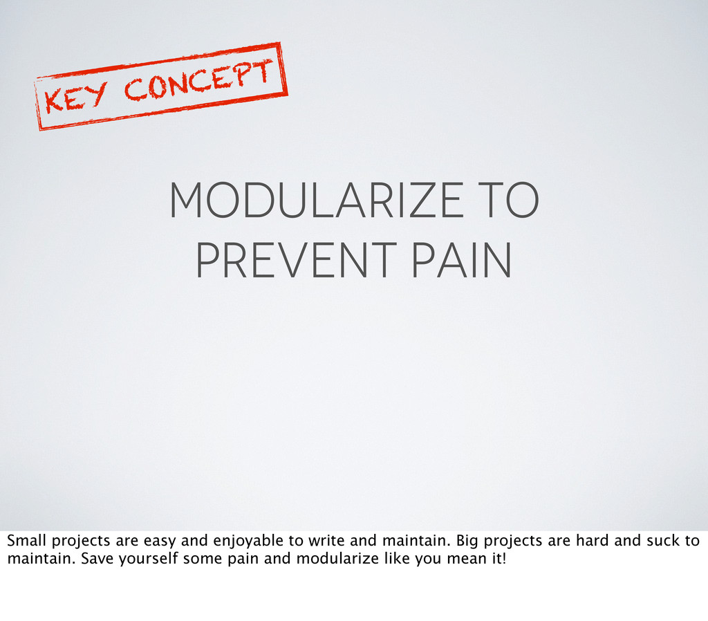 MODULARIZE TO PREVENT PAIN KEY CONCEPT Small pr...