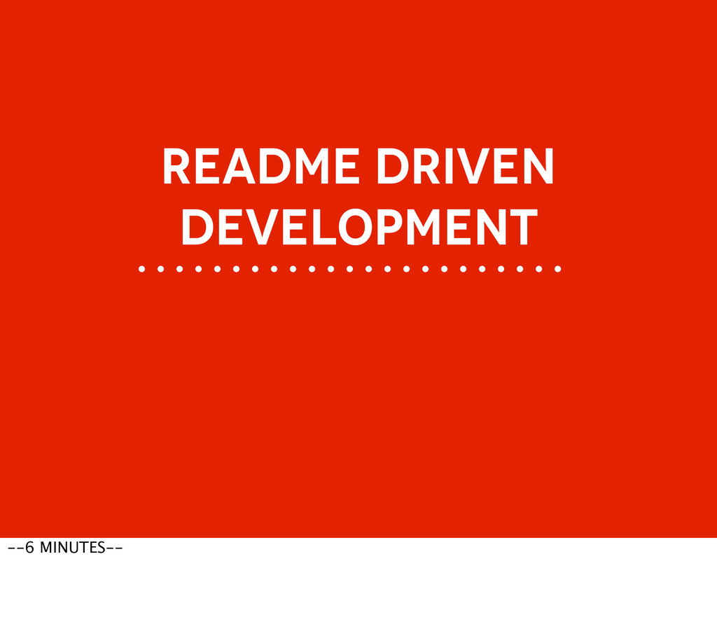 README DRIVEN DEVELOPMENT --6 MINUTES--