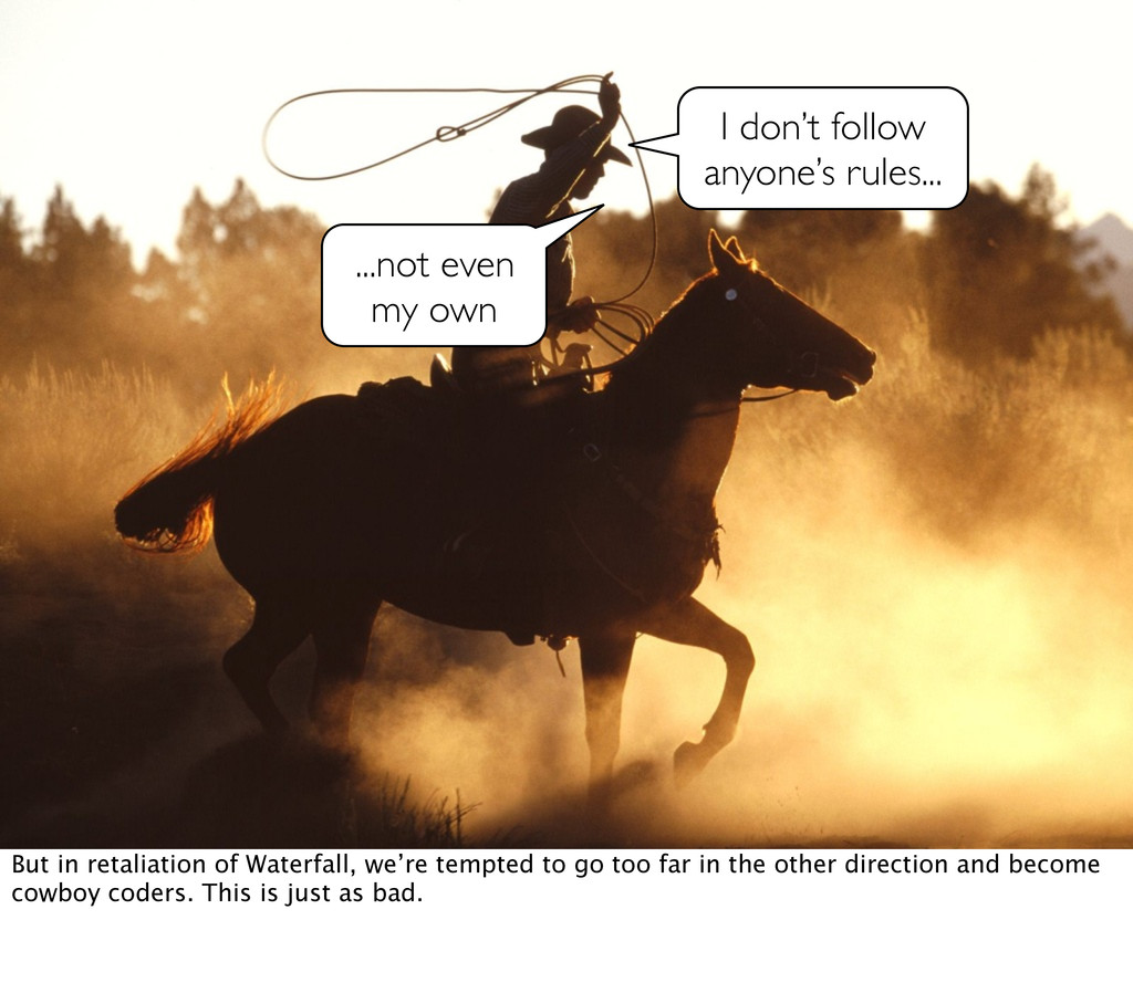 [cowboy] I don't follow anyone's rules... ...no...