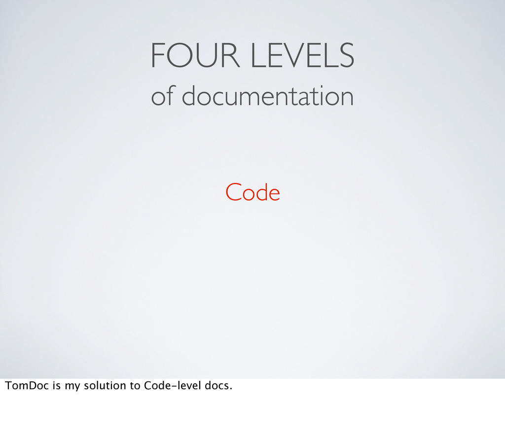 FOUR LEVELS of documentation Code TomDoc is my ...
