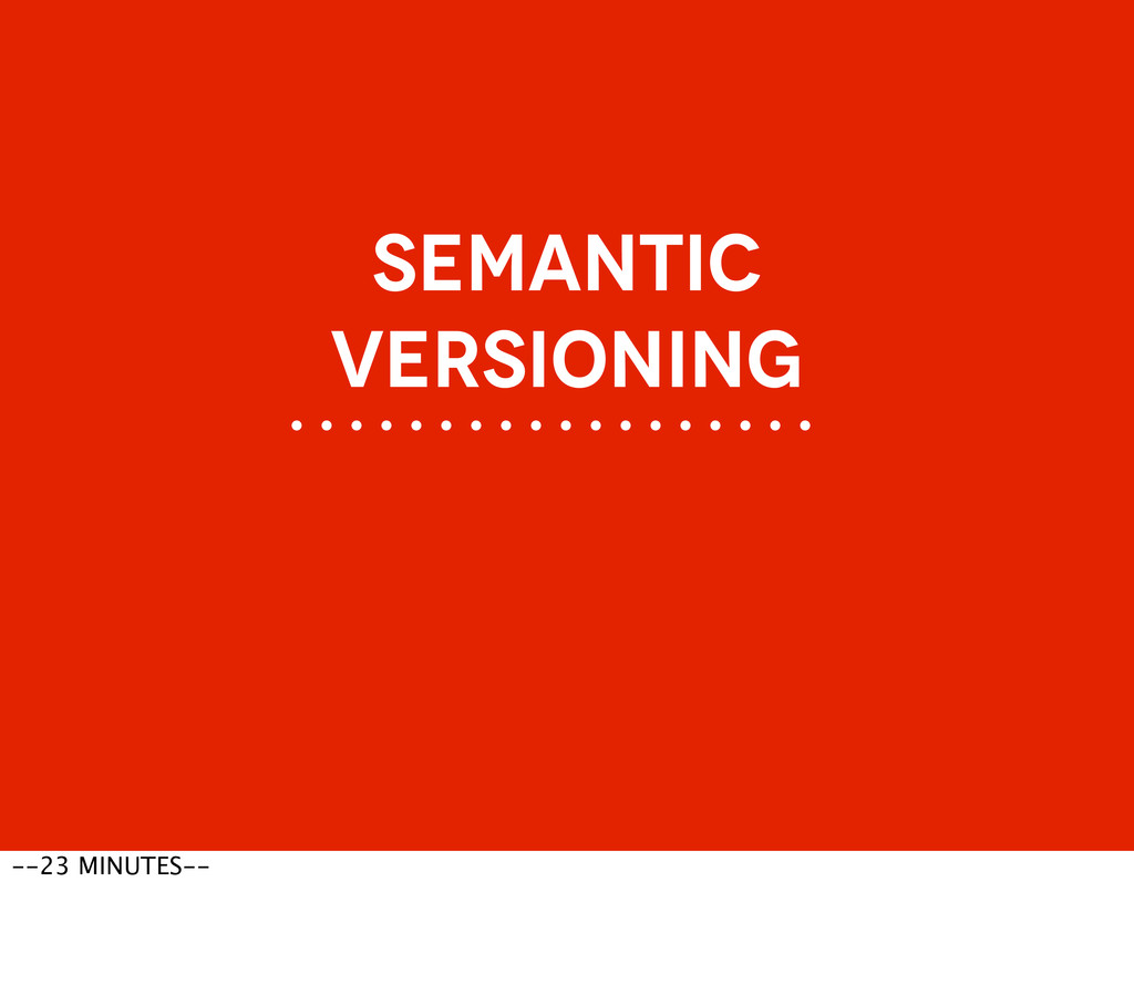SEMANTIC VERSIONING --23 MINUTES--
