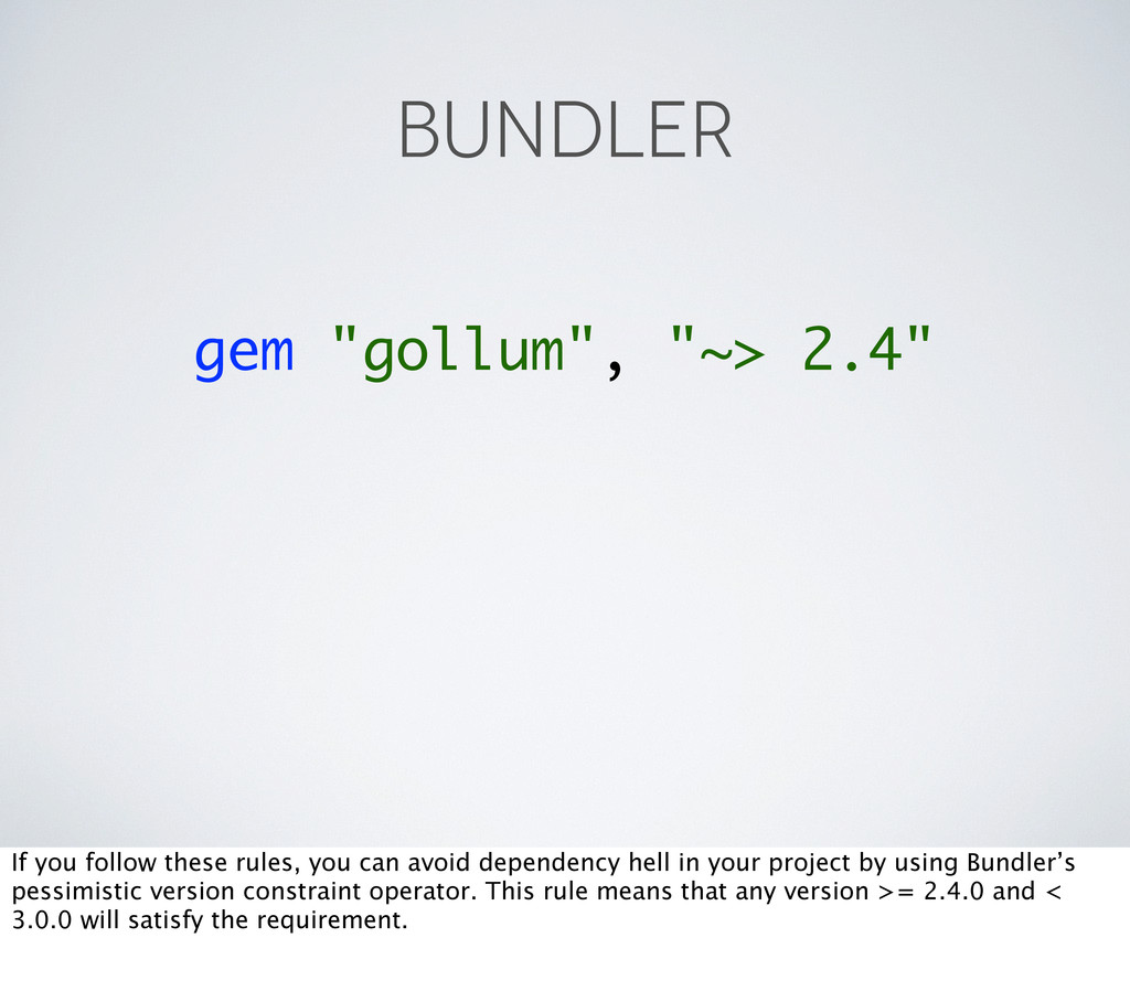 "gem ""gollum"", ""~> 2.4"" BUNDLER If you follow th..."