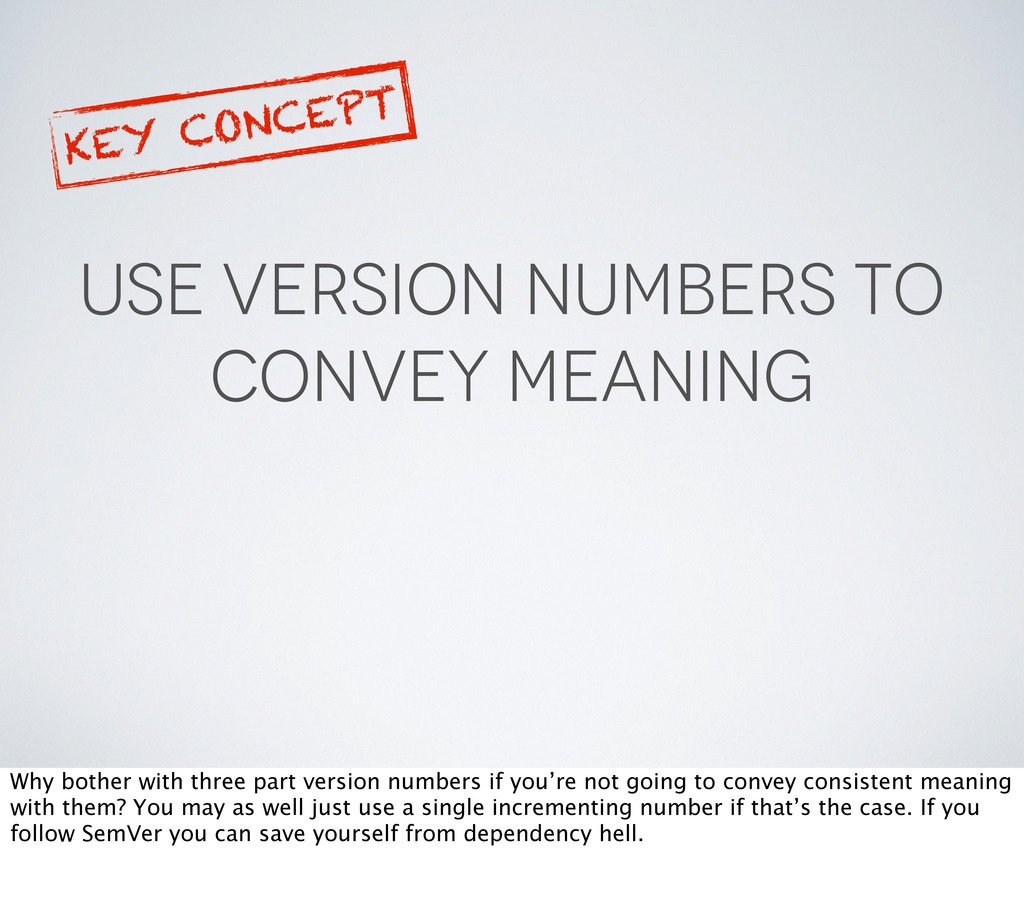 USE VERSION NUMBERS TO CONVEY MEANING KEY CONCE...