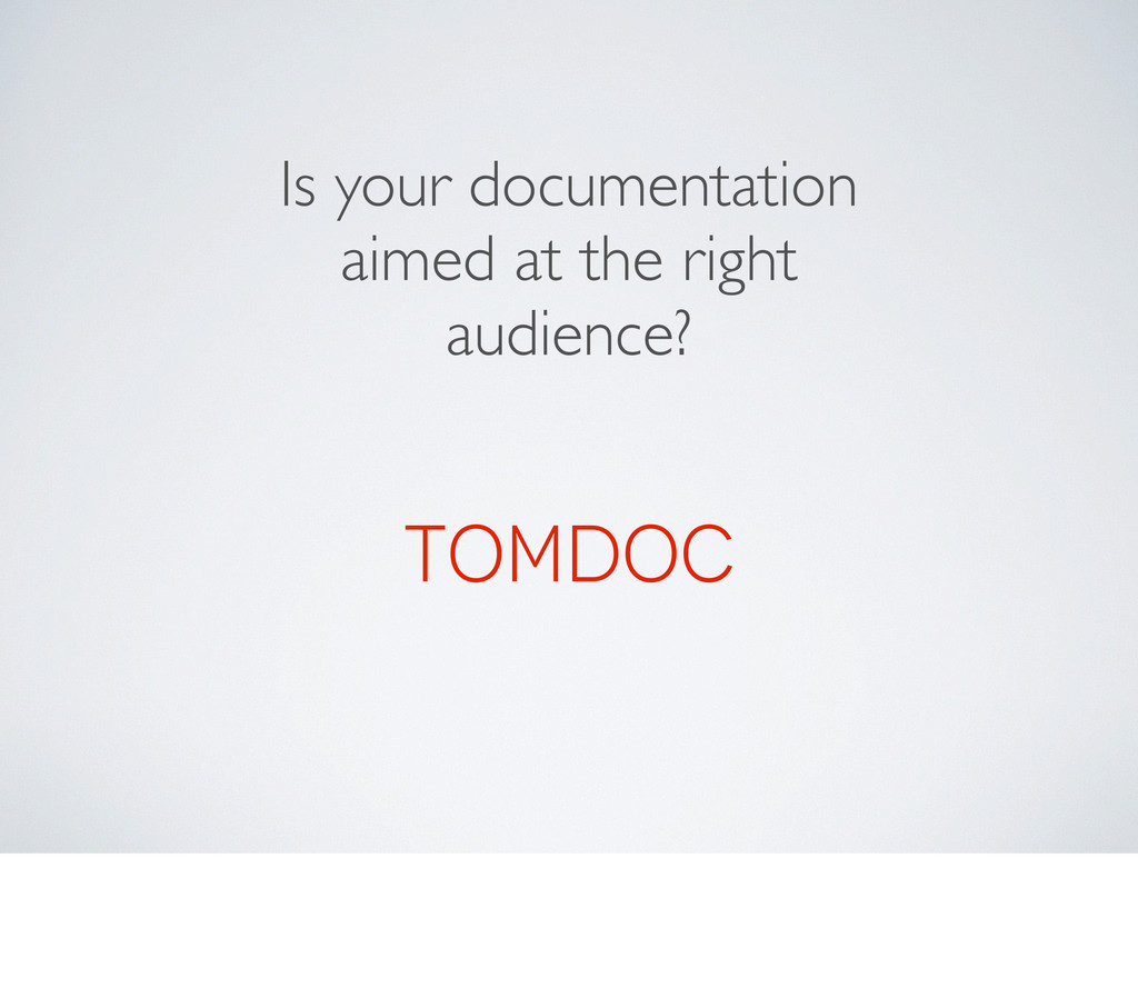 Is your documentation aimed at the right audien...