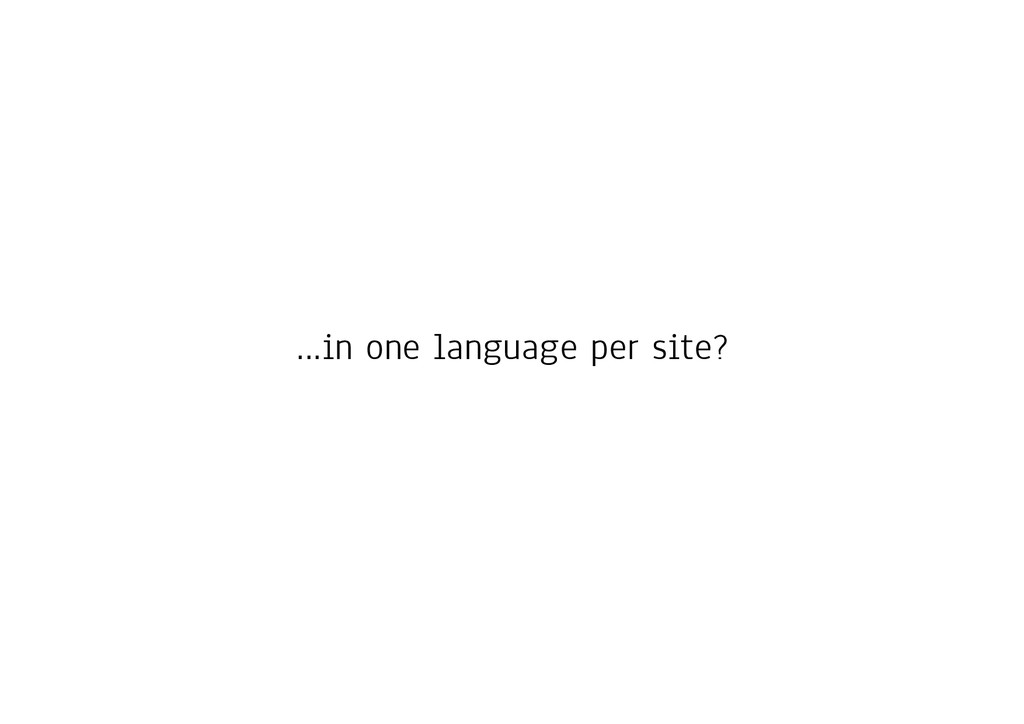 …in one language per site?