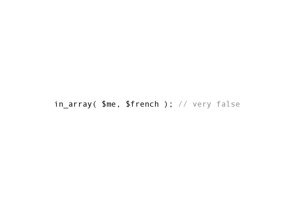 in_array( $me, $french ); // very false