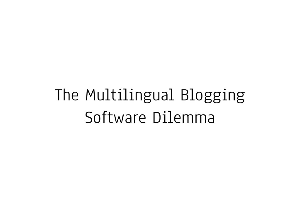 The Multilingual Blogging Software Dilemma