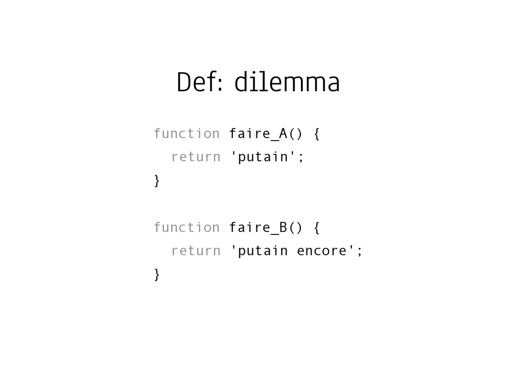 Def: dilemma function faire_A() { return 'putai...