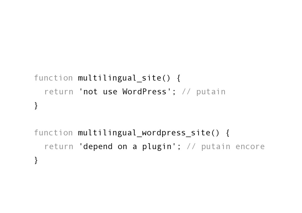 function multilingual_site() { return 'not use ...