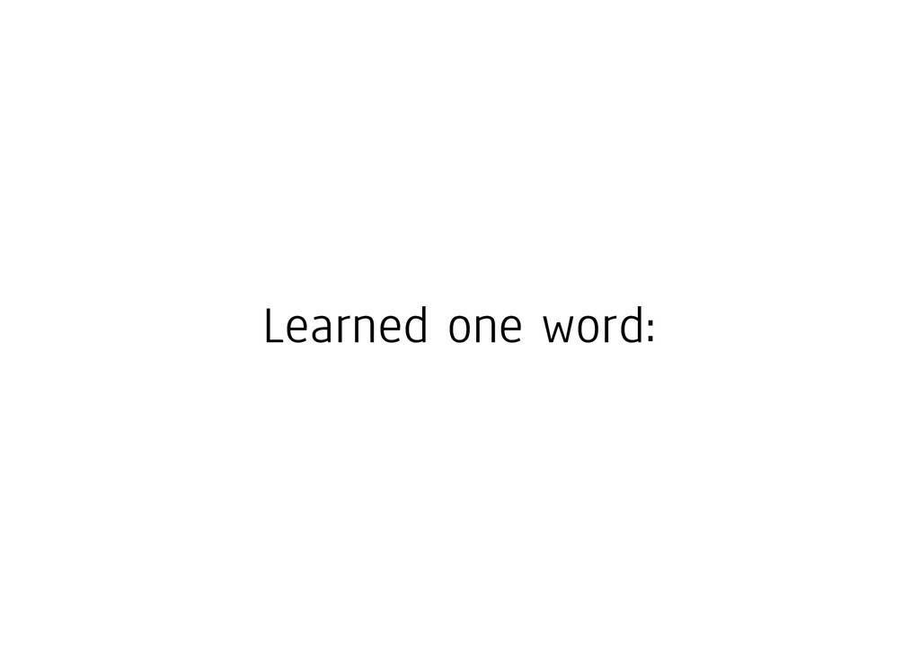 Learned one word: