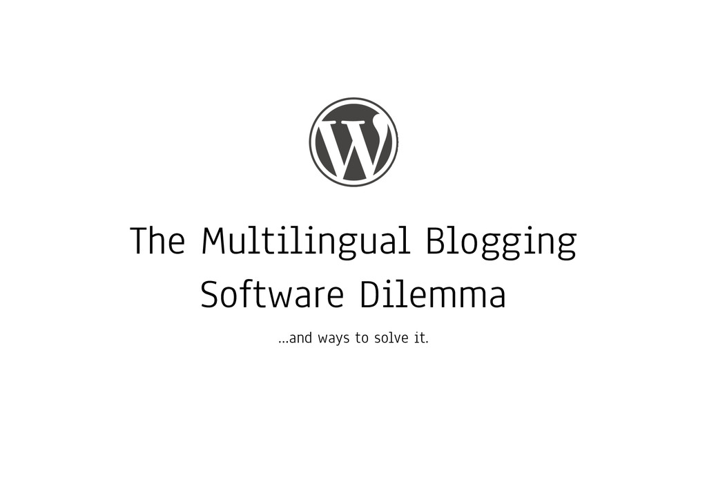 The Multilingual Blogging Software Dilemma …and...
