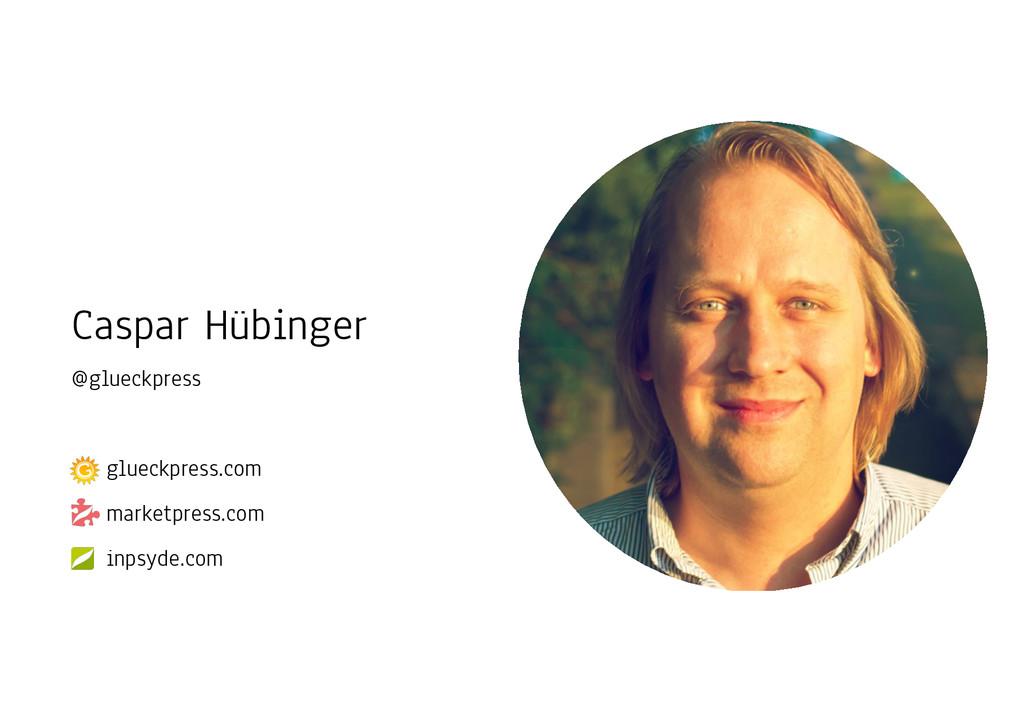 Caspar Hübinger @glueckpress ! glueckpress.com...